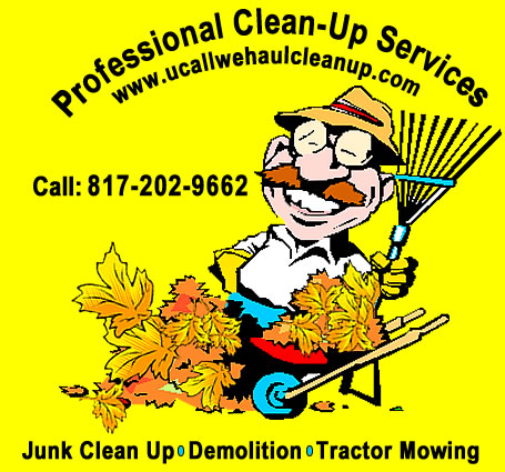 Professional Clean Up Services / U Call We Haul - call 817-202-9662